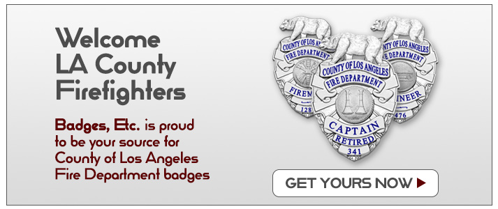 Welcome LA County Firefighters. Badges, Etc. is proud to be your source for County of Los Angeles Fire Department badges. Click to get started.